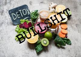 Detoxing is bullshit. Detoxing is bullshit. Detoxing is bullshit.